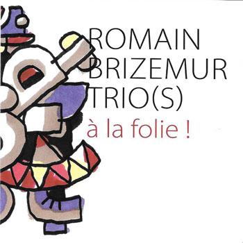 ROMAIN BRIZEMUR TRIO(S) Ö la folie !